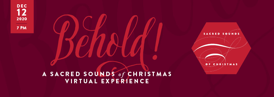 Behold! A Sacred Sounds of Christmas Virtual Experience, Dec. 12, 7 p.m.