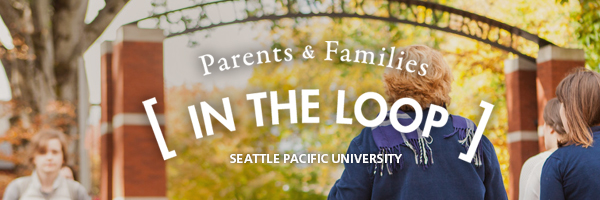 Parents and Families in the loop - Seattle Pacific University Parents Newsletter