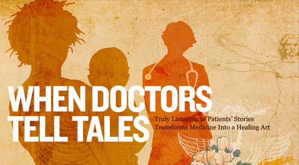 When Doctors Tell Tales - Truly Listening to Patients' Stories Transforms Medicine Into a Healing Art