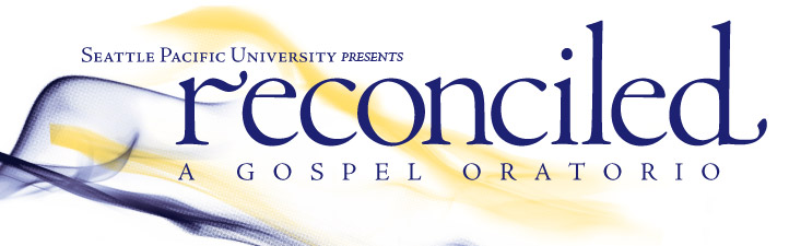 Seattle Pacific University presents Reconciled - A Gospel Oratorio