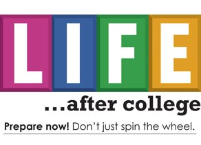 Life after college. Prepare now, don't just spin the wheel!
