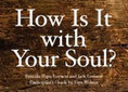 How Is It With Your Soul?