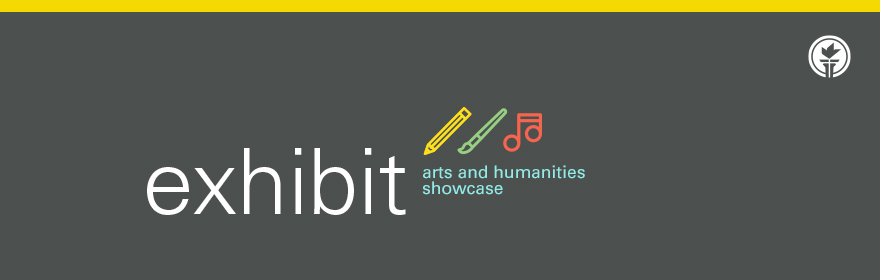 Exhibit: Arts and Humanities Showcase