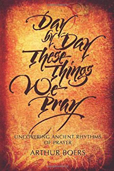 day by day these things we pray by arthur boers