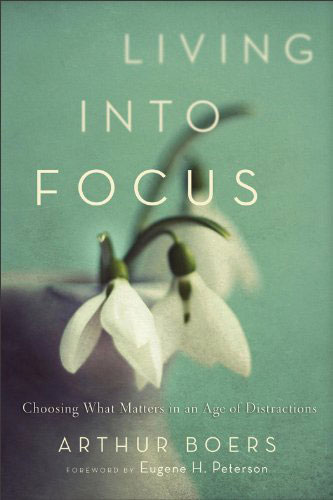 living into focus by arthur boers