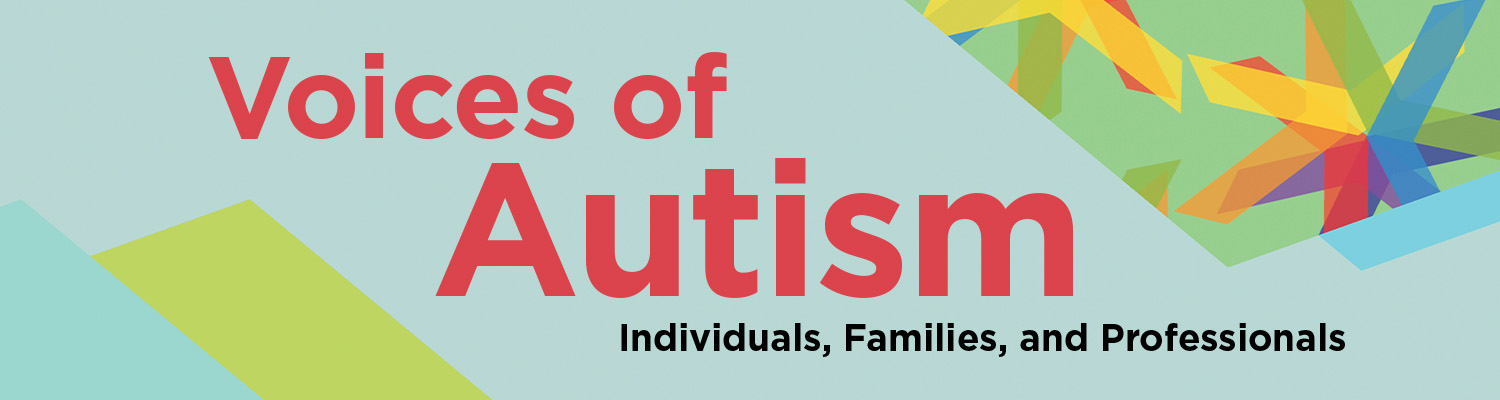 Voices of Autism: Individuals, Families, and Professionals