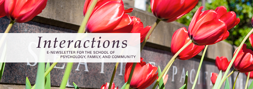 Interactions: E-Newsletter for the School of Psychology, Family, and Community