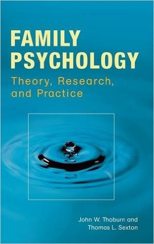 Family Psychology: Theory, Research, and Practice by John W. Thoburn and Thomas L. Sexton