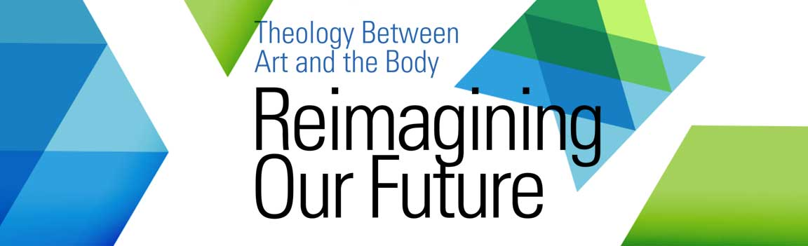 Theology Between Art And The Body Reimagining Our Future Seattle Pacific University