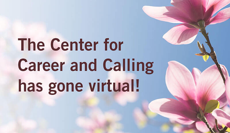 The Center for Career and Calling has gone virtual