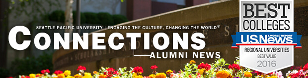 Connections: Alumni News from Seattle Pacific University, Engaging the Culture, Changing the World